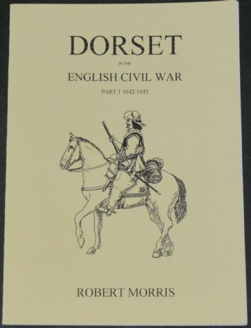 Dorset in the English Civil War Part 1 1642-1643, by Robert Morris